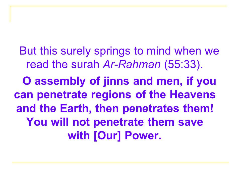 But this surely springs to mind when we read the surah Ar-Rahman (55:33).