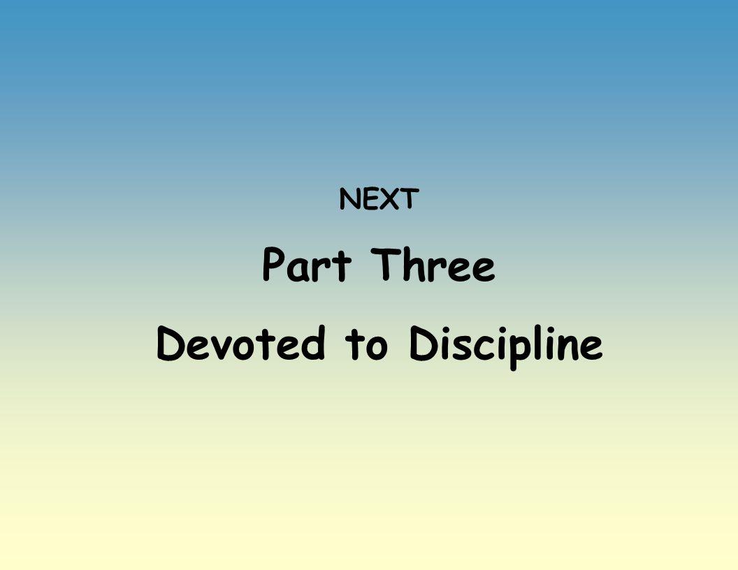 NEXT Part Three Devoted to Discipline