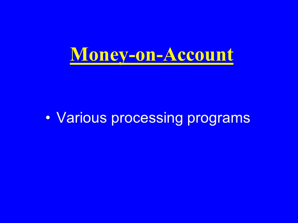 Money-on-Account Various processing programs