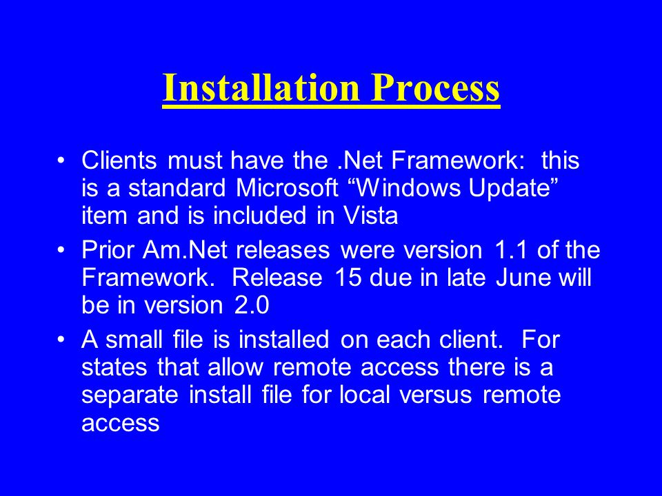 Installation Process New releases of Am.Net are loaded on the server and the clients are updated automatically State specific report formats (confirmations, dues invoices, acknowledgements, etc.) are added