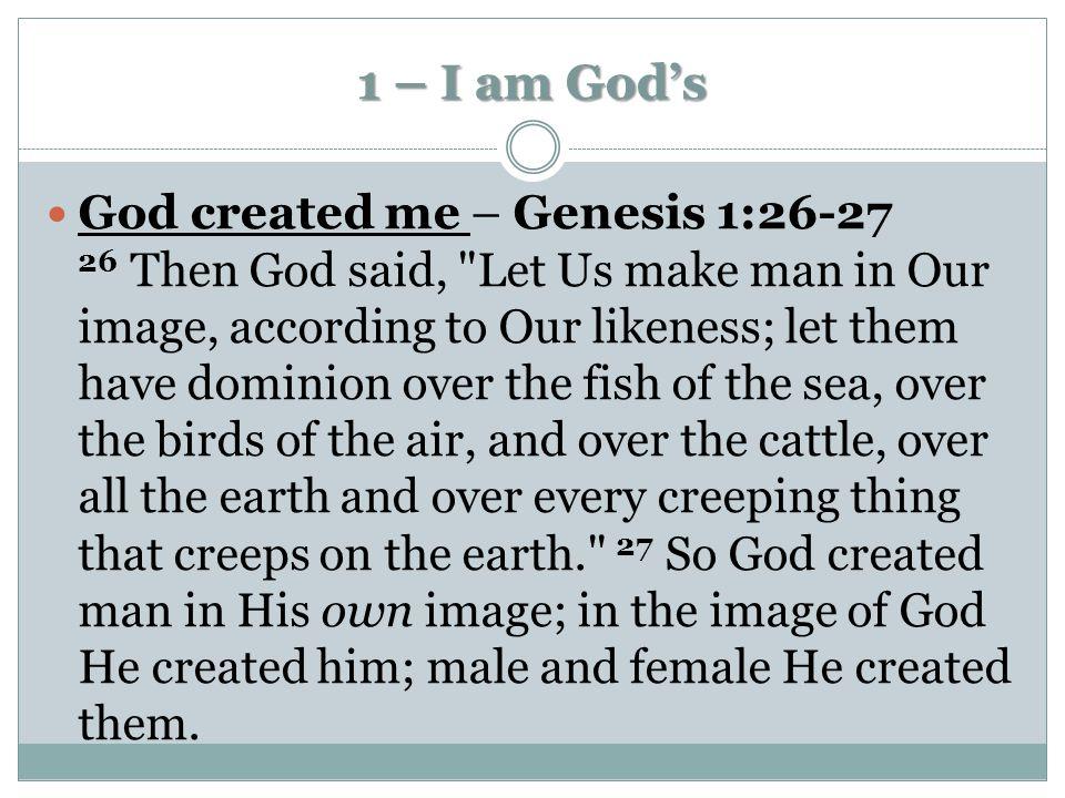 1 – I am God's God created me God OWNS me I am part of His family