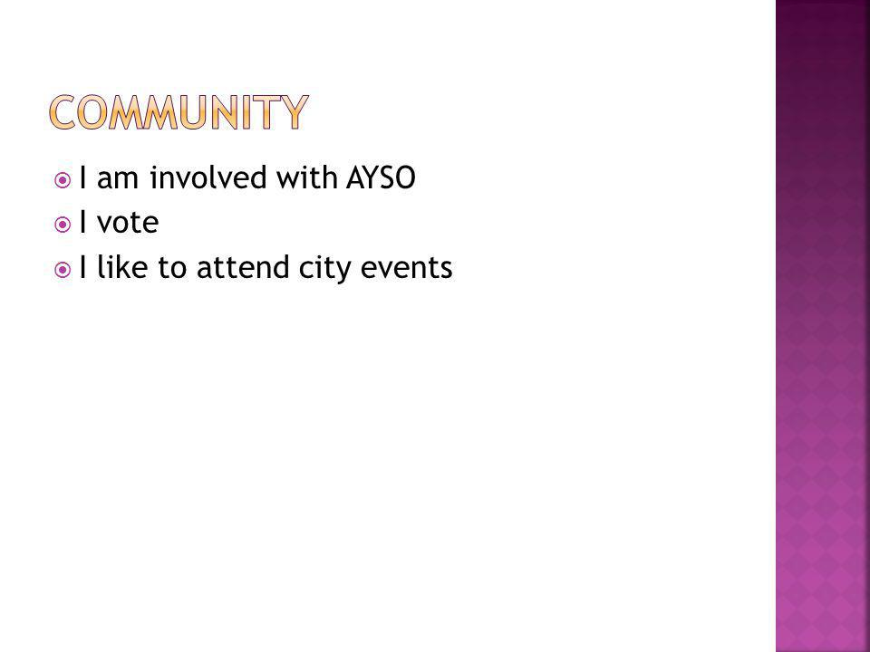  I am involved with AYSO  I vote  I like to attend city events