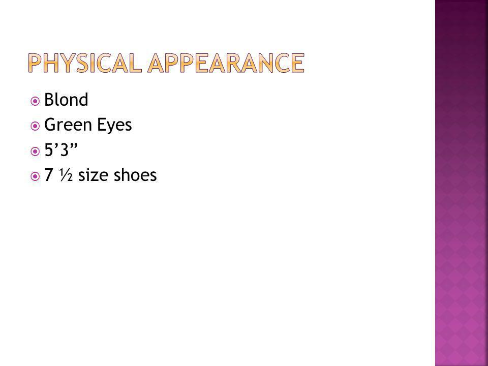  Blond  Green Eyes  5'3  7 ½ size shoes