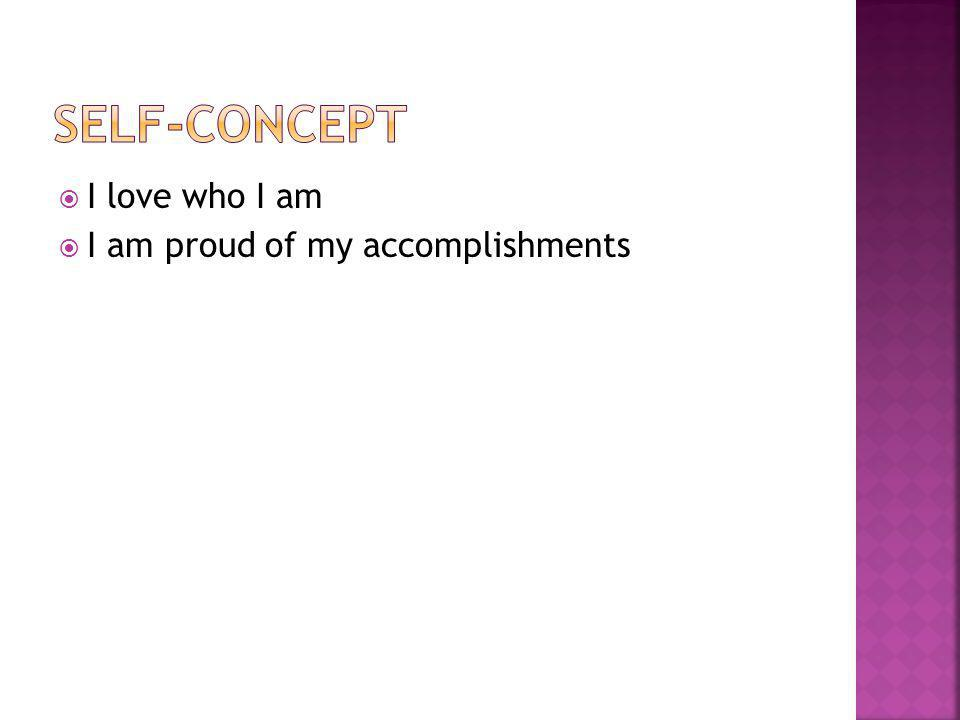  I love who I am  I am proud of my accomplishments