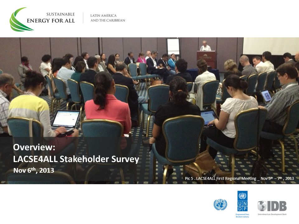 Overview: LACSE4ALL Stakeholder Survey Pic 5. LACSE4ALL First Regional Meeting _ Nov 5 th – 7 th, 2013 Nov 6 th, 2013