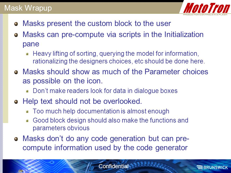 Confidential Mask Wrapup Masks present the custom block to the user Masks can pre-compute via scripts in the Initialization pane Heavy lifting of sort