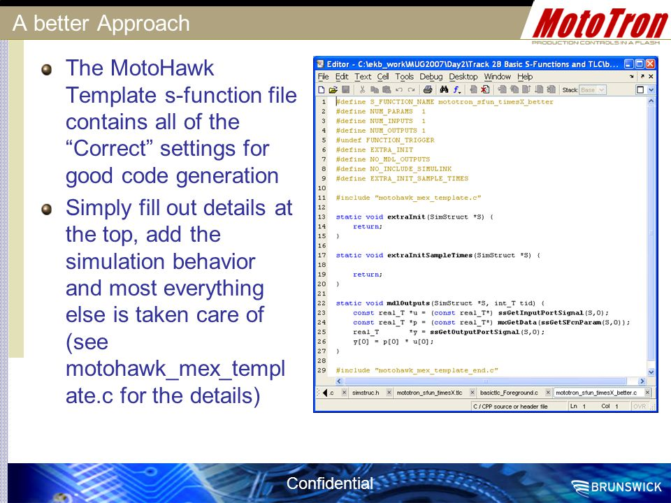 "Confidential A better Approach The MotoHawk Template s-function file contains all of the ""Correct"" settings for good code generation Simply fill out d"