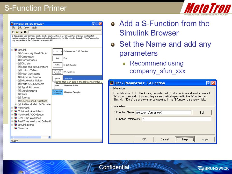 Confidential S-Function Primer Add a S-Function from the Simulink Browser Set the Name and add any parameters Recommend using company_sfun_xxx