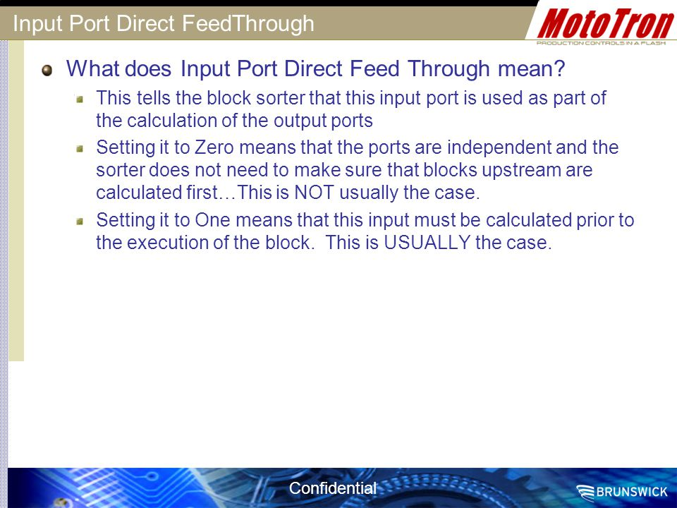 Confidential Input Port Direct FeedThrough What does Input Port Direct Feed Through mean? This tells the block sorter that this input port is used as