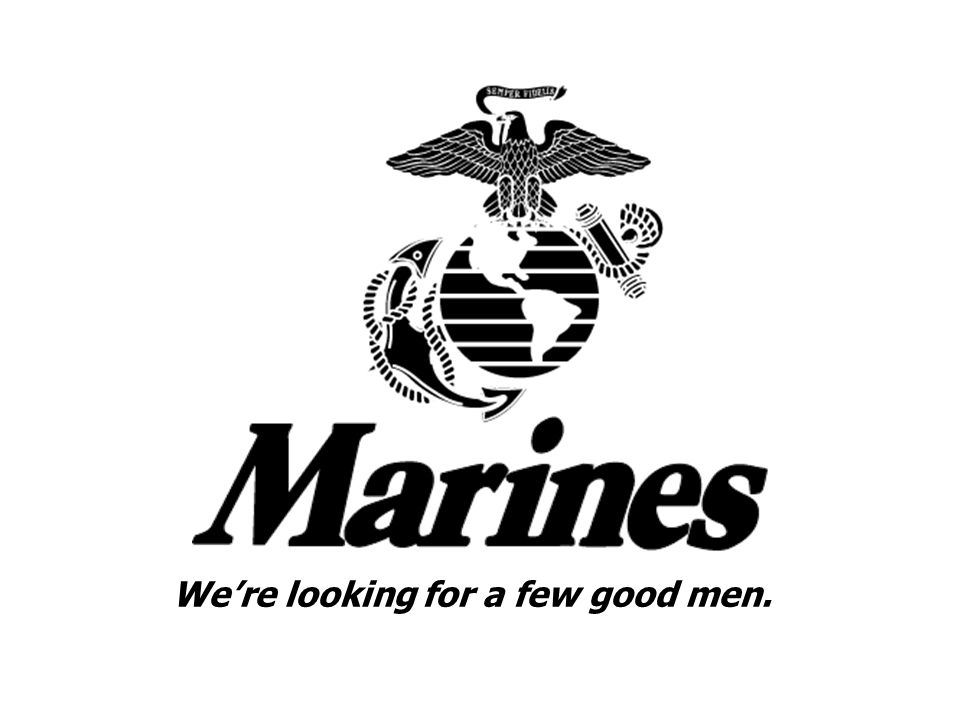 We're looking for a few good men.
