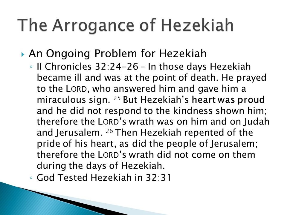  An Ongoing Problem for Hezekiah ◦ II Chronicles 32:24-26 – In those days Hezekiah became ill and was at the point of death.
