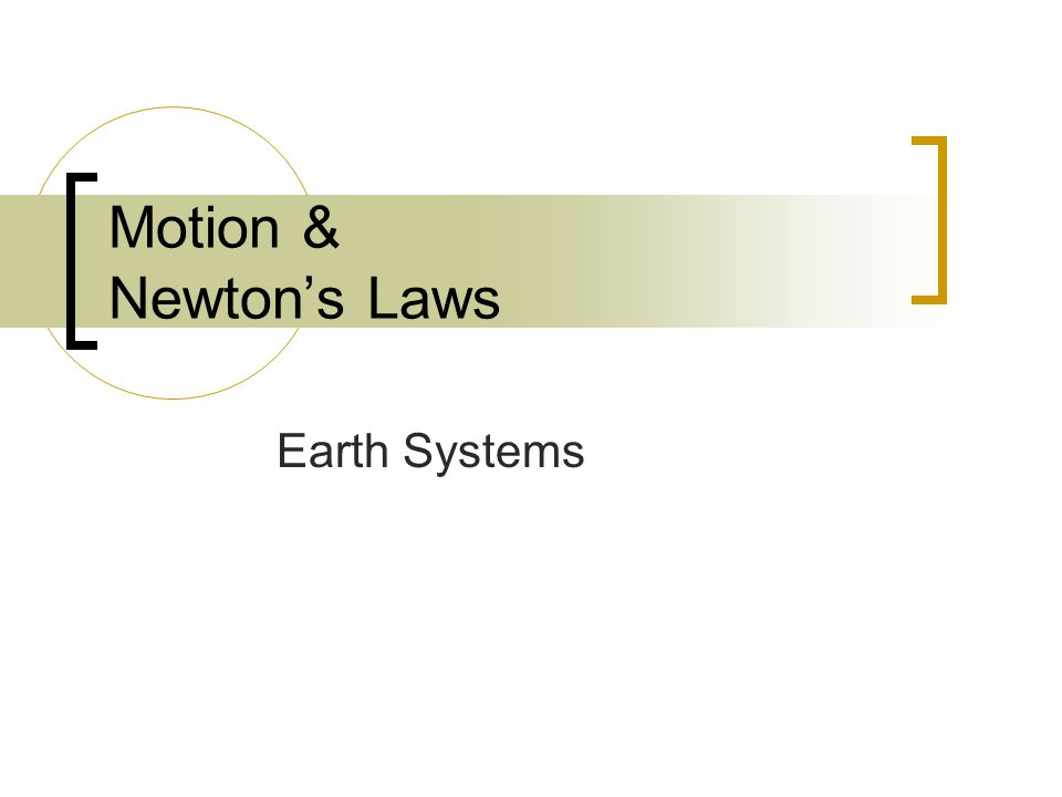 Motion & Newton's Laws Earth Systems