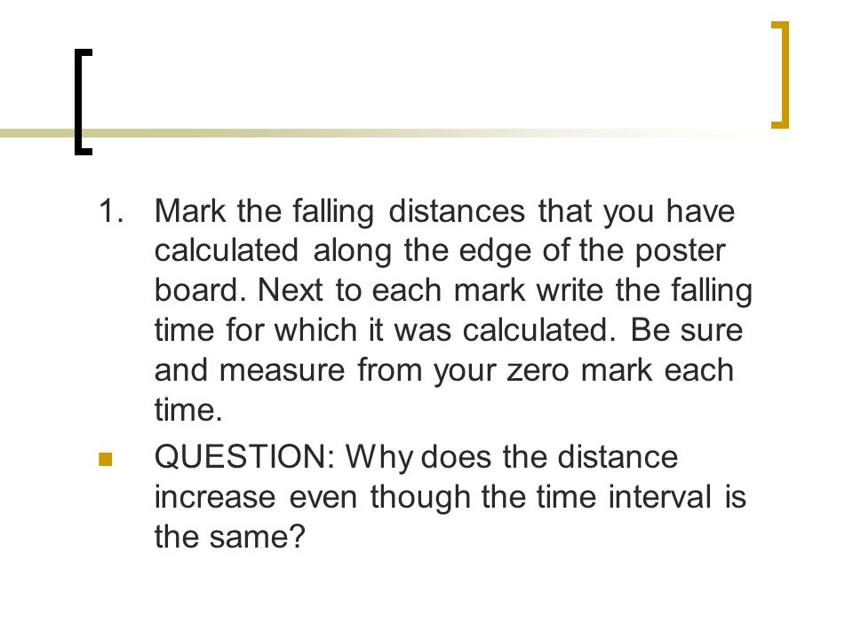1.Mark the falling distances that you have calculated along the edge of the poster board.