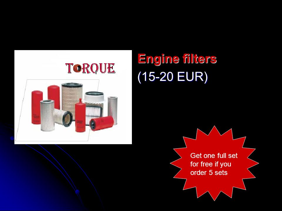 Engine filters (15-20 EUR) Get one full set for free if you order 5 sets
