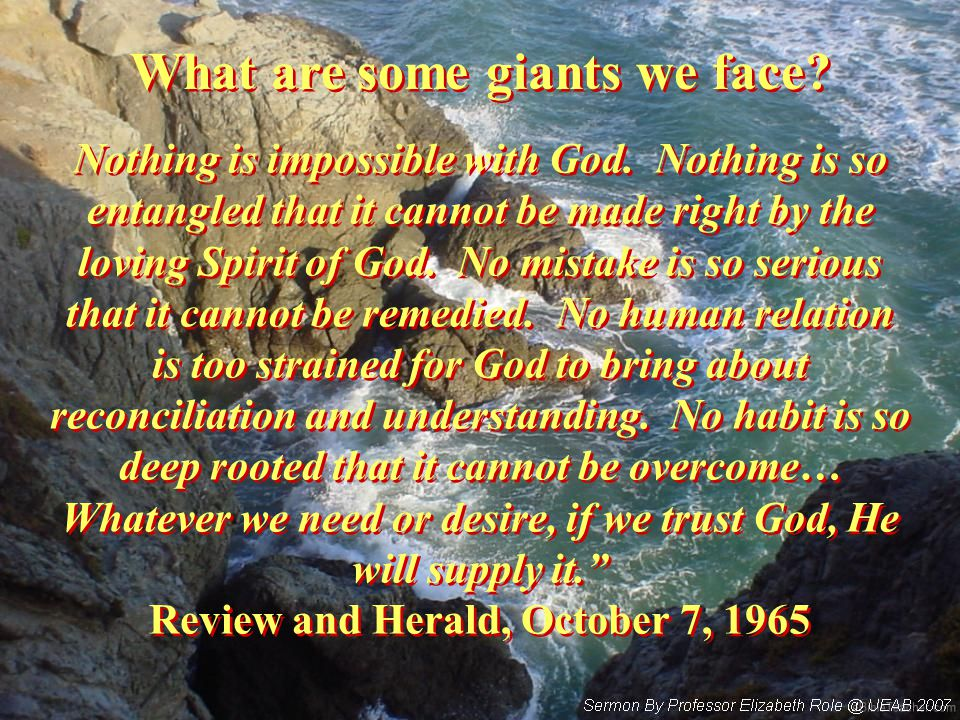 What are some giants we face. Nothing is impossible with God.
