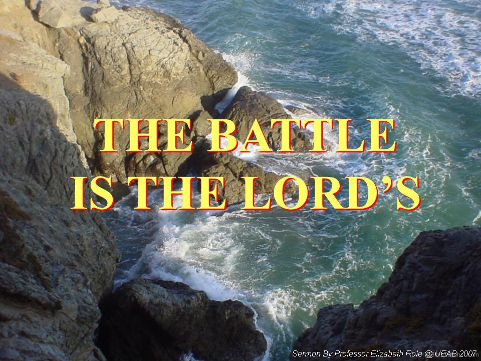 THE BATTLE IS THE LORD'S THE BATTLE IS THE LORD'S
