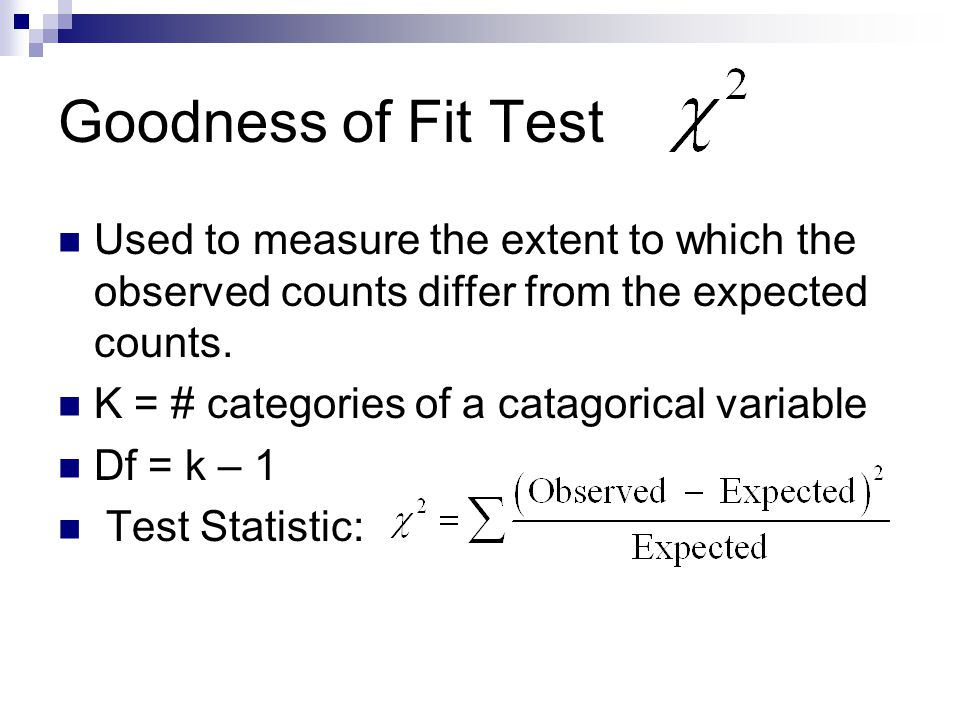 Goodness of Fit Test Used to measure the extent to which the observed counts differ from the expected counts.