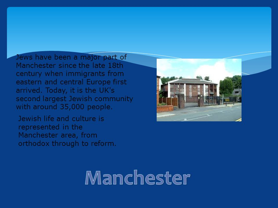 Jews have been a major part of Manchester since the late 18th century when immigrants from eastern and central Europe first arrived.