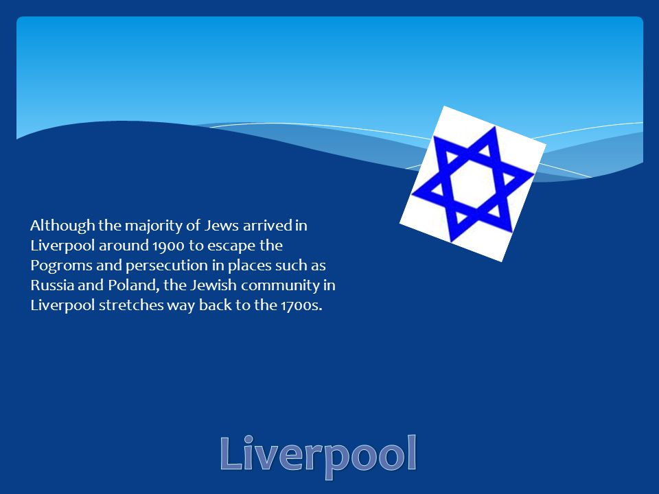 Although the majority of Jews arrived in Liverpool around 1900 to escape the Pogroms and persecution in places such as Russia and Poland, the Jewish c