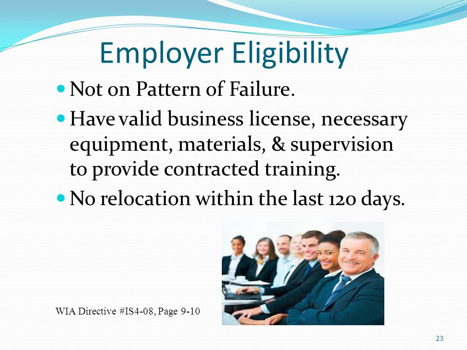 Employer Eligibility Not on Pattern of Failure. Have valid business license, necessary equipment, materials, & supervision to provide contracted train