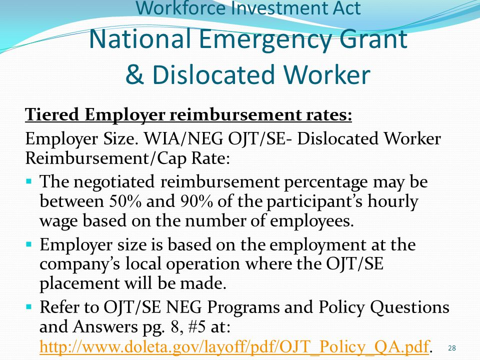 Workforce Investment Act National Emergency Grant & Dislocated Worker Tiered Employer reimbursement rates: Employer Size. WIA/NEG OJT/SE- Dislocated W