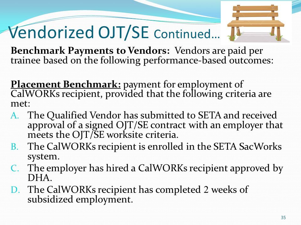 Vendorized OJT/SE Continued… Benchmark Payments to Vendors: Vendors are paid per trainee based on the following performance-based outcomes: Placement