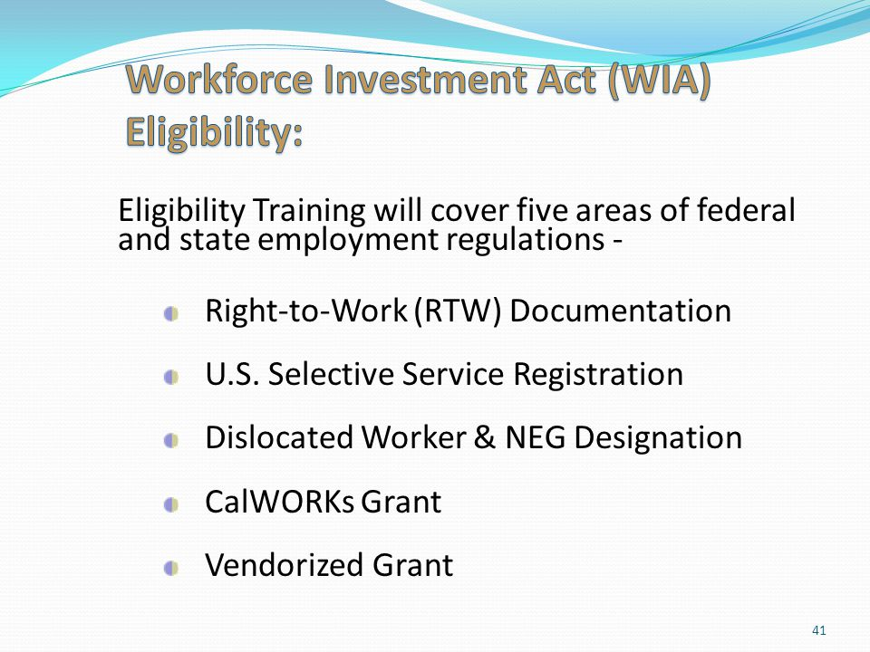 Eligibility Training will cover five areas of federal and state employment regulations - Right-to-Work (RTW) Documentation U.S. Selective Service Regi