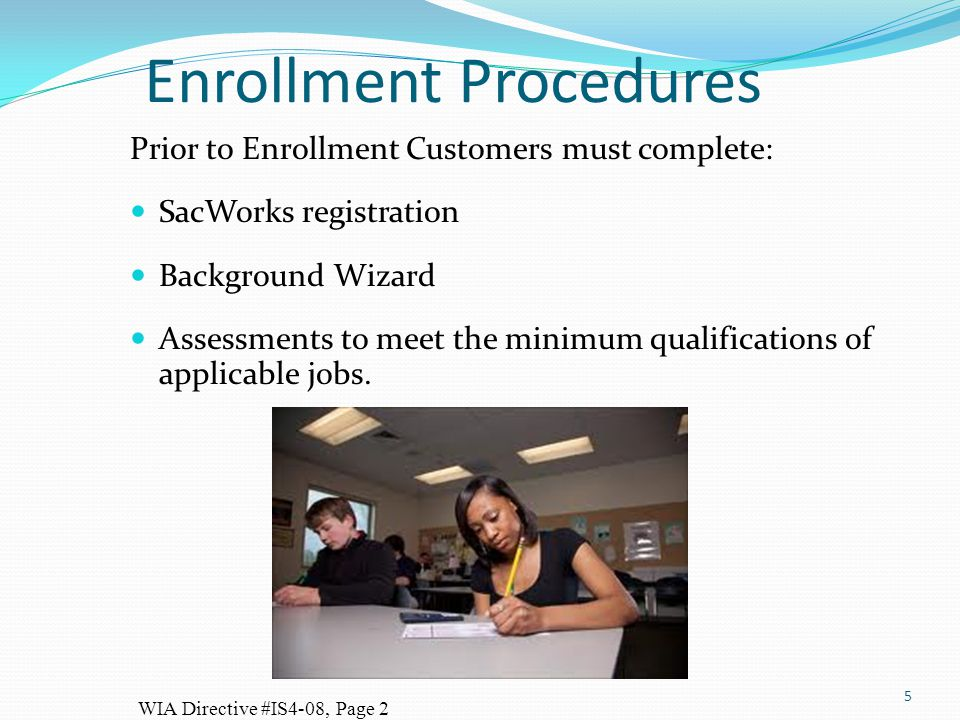 Enrollment Procedures Prior to Enrollment Customers must complete: SacWorks registration Background Wizard Assessments to meet the minimum qualificati