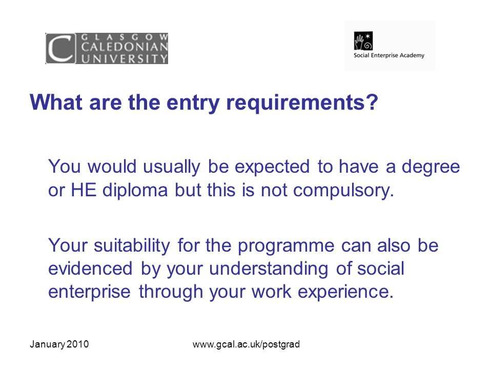 January 2010www.gcal.ac.uk/postgrad What are the entry requirements.