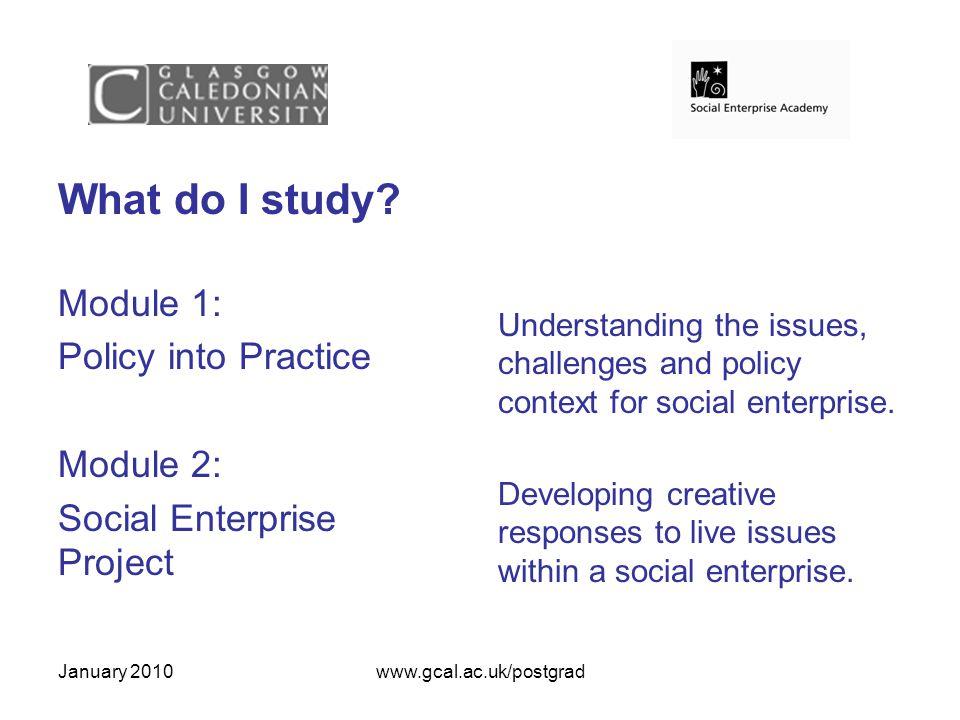 January 2010www.gcal.ac.uk/postgrad What do I study.