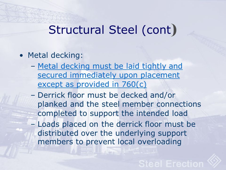 Structural Steel (cont) Roof and floor holes and openings: –Framed metal deck openings must have structural members turned down to allow for continuou