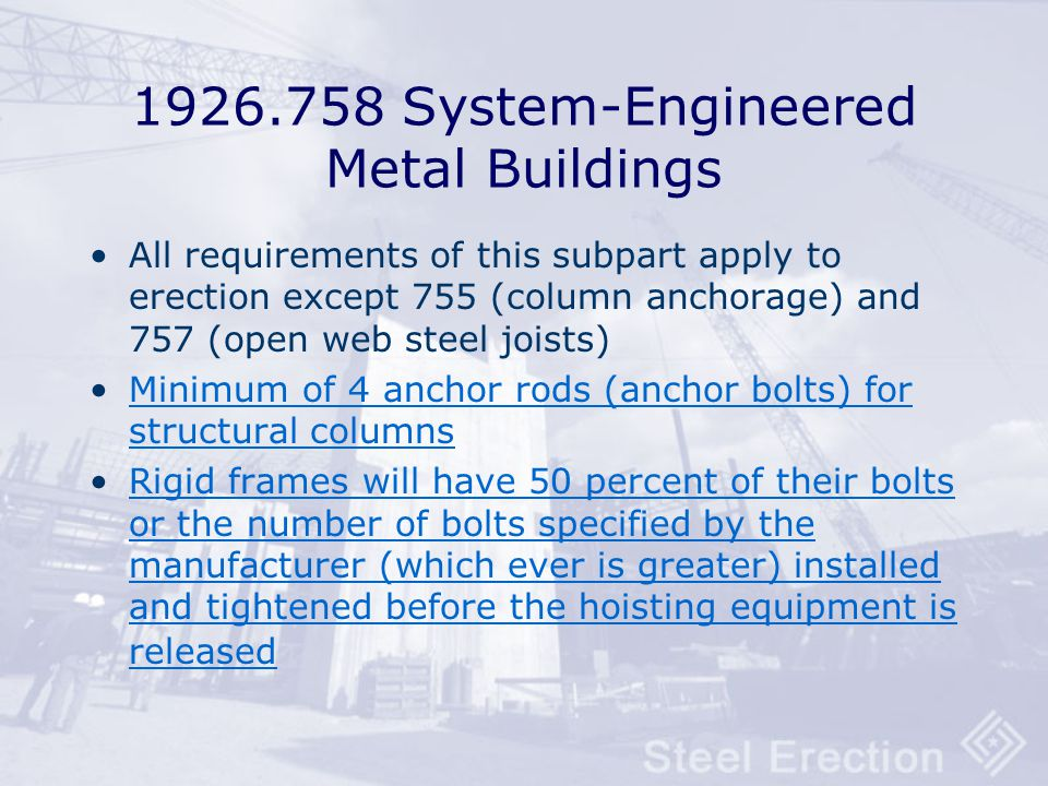 §1926.757 Open Web Steel Joists Hoisting cables not be released until field bolted. A vertical stabilizer plate required for each column for steel joi