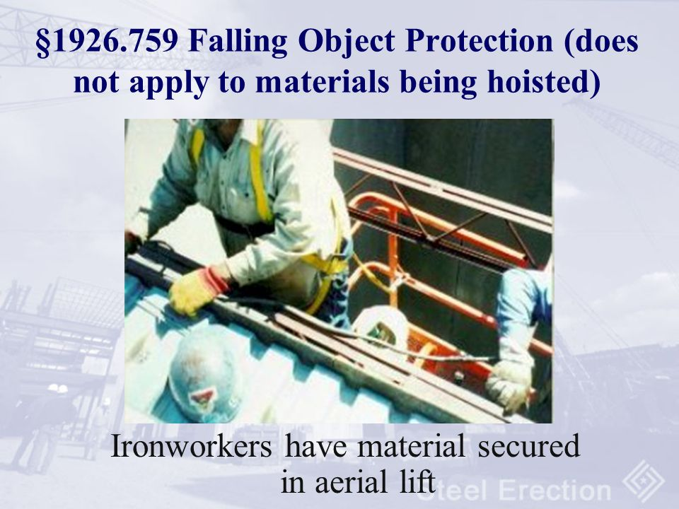 1926.759 Falling Object Protection Secure loose items aloft Controlling contractor to bar other operations below steel erection unless falling object