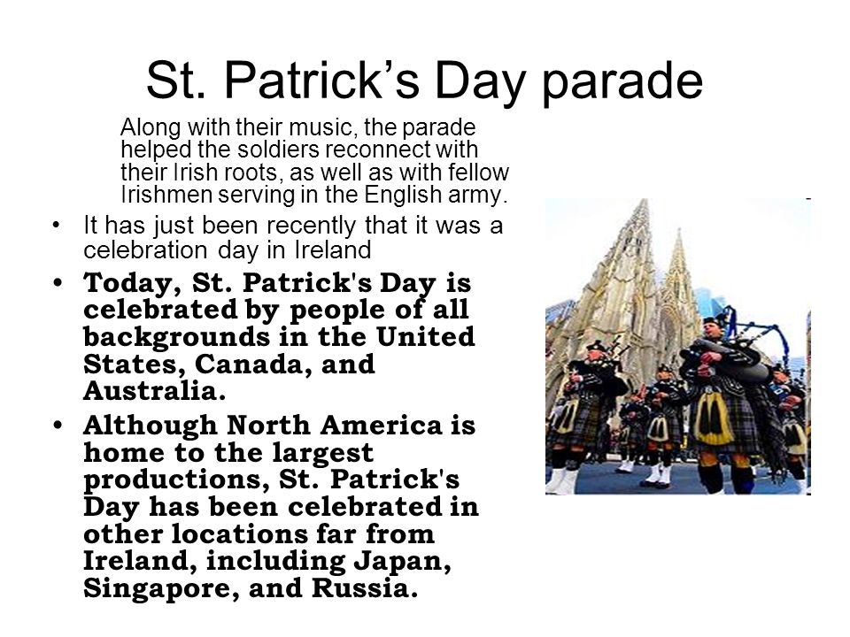 St. Patrick's Day parade Along with their music, the parade helped the soldiers reconnect with their Irish roots, as well as with fellow Irishmen serv