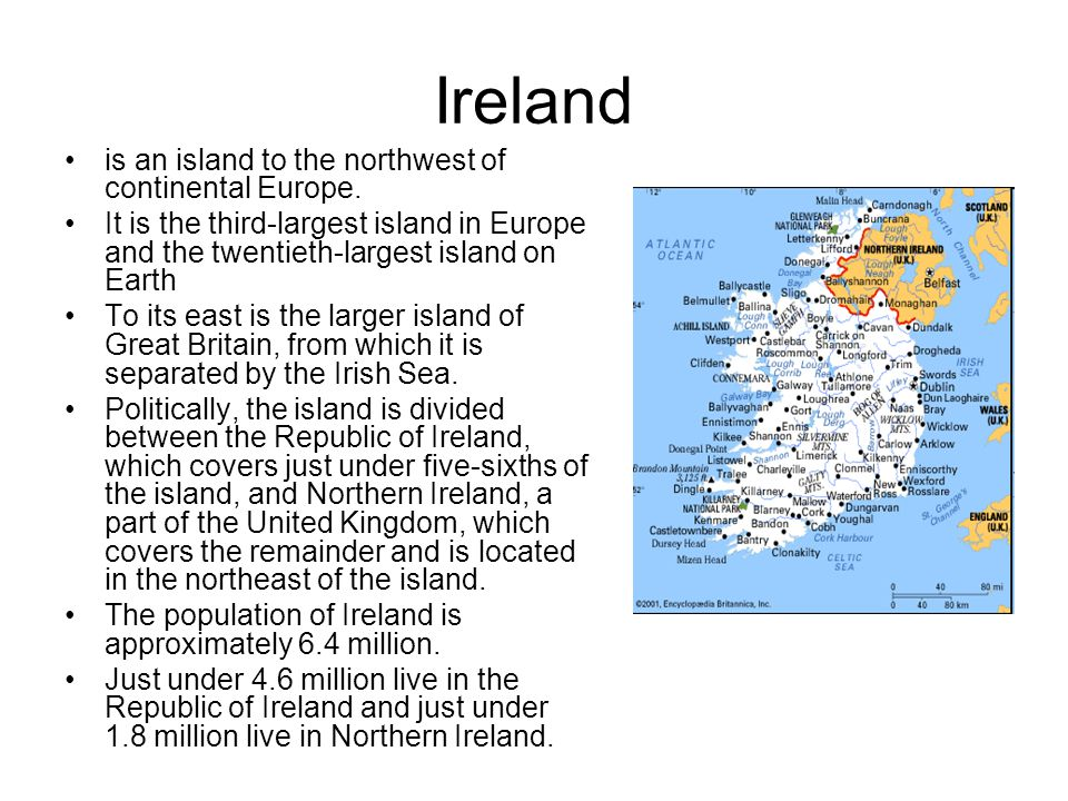 Ireland is an island to the northwest of continental Europe.