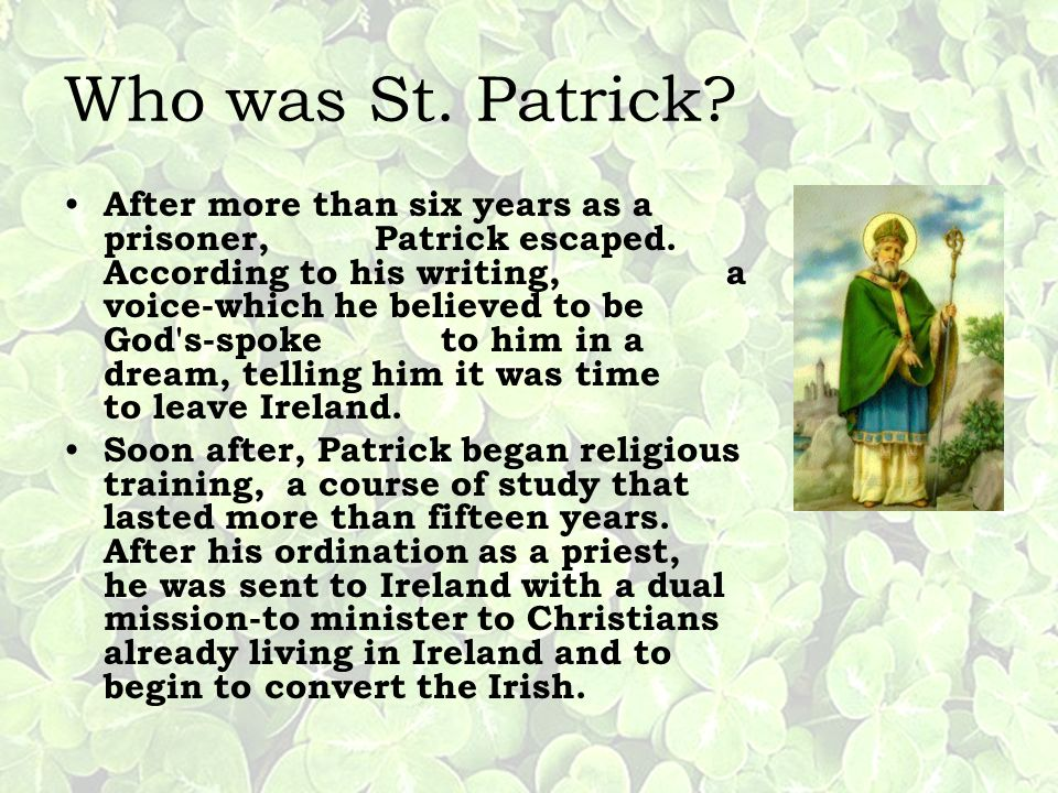Who was St. Patrick. After more than six years as a prisoner, Patrick escaped.