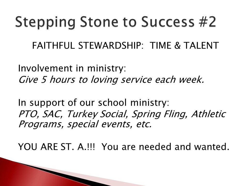 FAITHFUL STEWARDSHIP: TIME & TALENT Involvement in ministry: Give 5 hours to loving service each week. In support of our school ministry: PTO, SAC, Tu