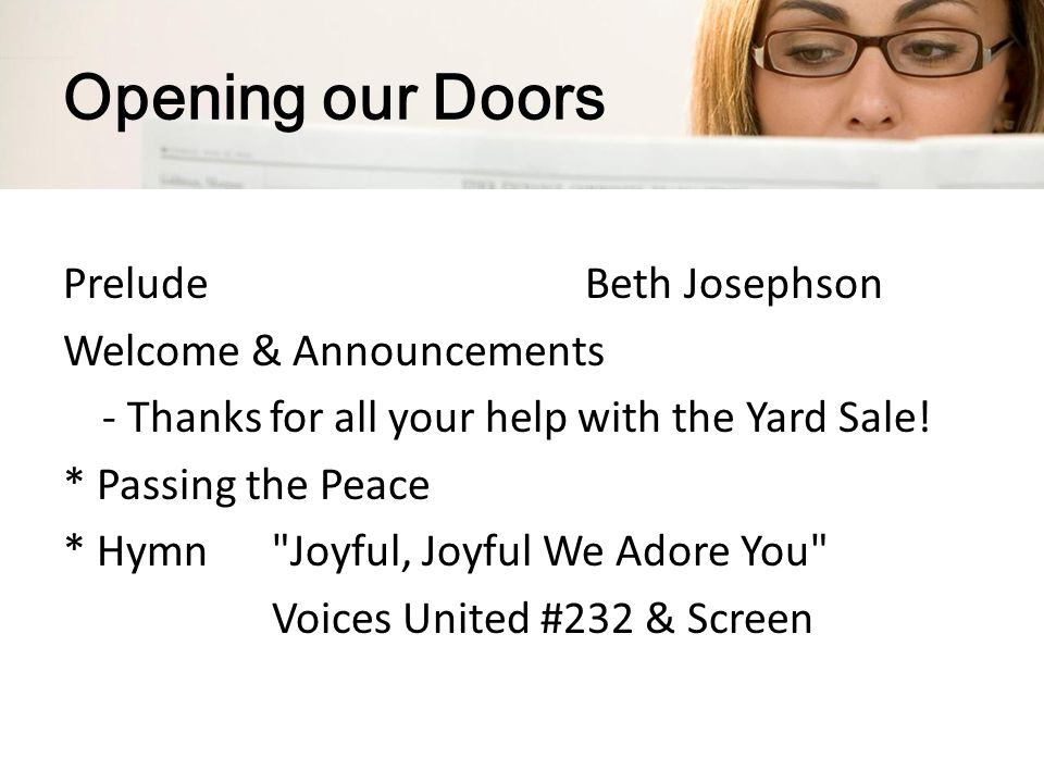 Opening our Doors PreludeBeth Josephson Welcome & Announcements - Thanks for all your help with the Yard Sale.