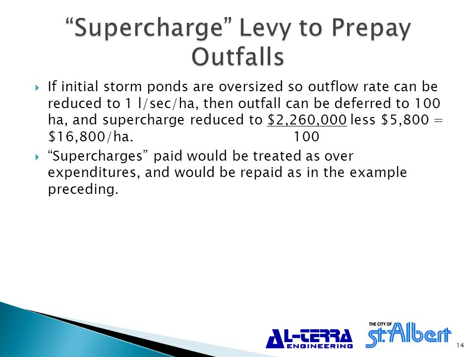  If initial storm ponds are oversized so outflow rate can be reduced to 1 l/sec/ha, then outfall can be deferred to 100 ha, and supercharge reduced to $2,260,000 less $5,800 = $16,800/ha.