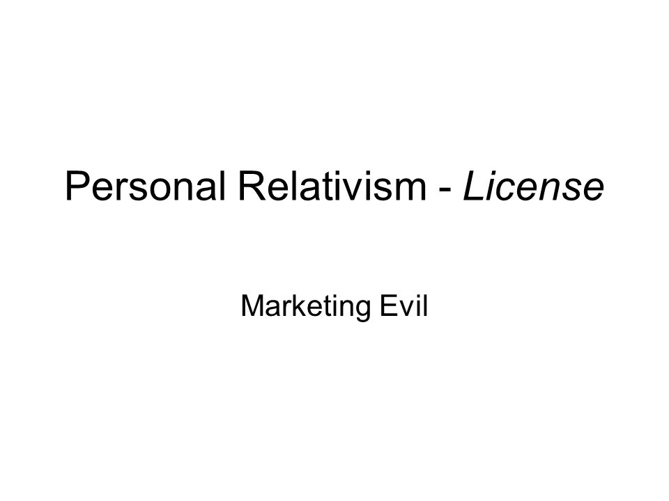 Personal Relativism - License Marketing Evil