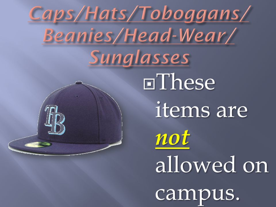  These items are not allowed on campus.