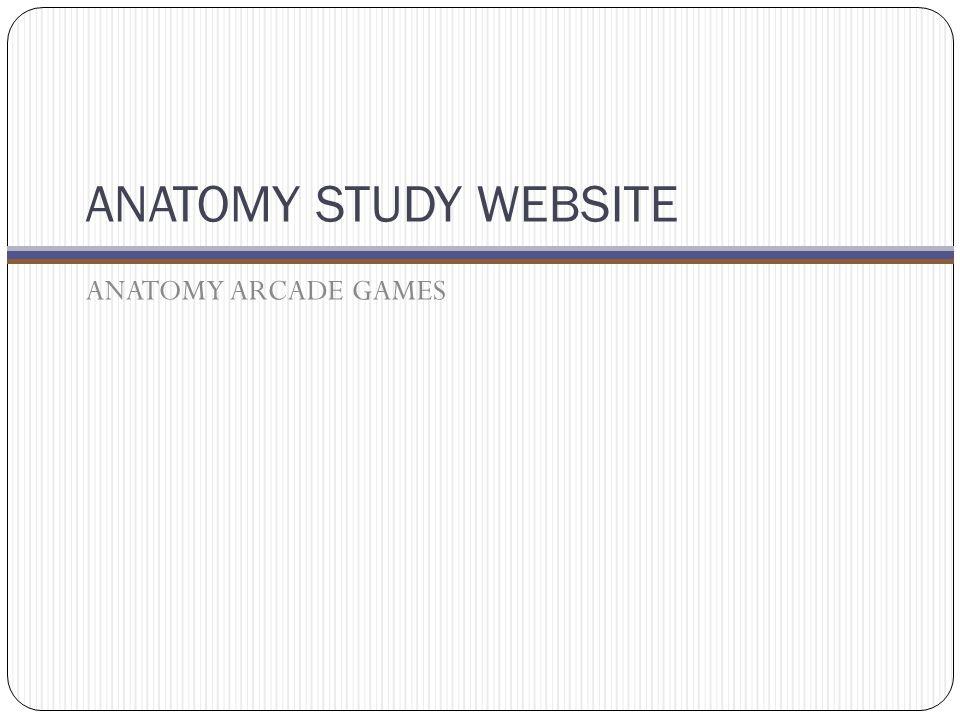 ANATOMY STUDY WEBSITE ANATOMY ARCADE GAMES