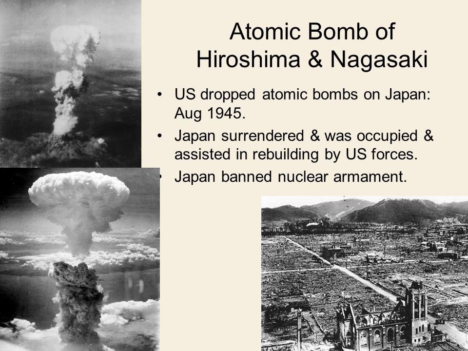 Atomic Bomb of Hiroshima & Nagasaki US dropped atomic bombs on Japan: Aug 1945.