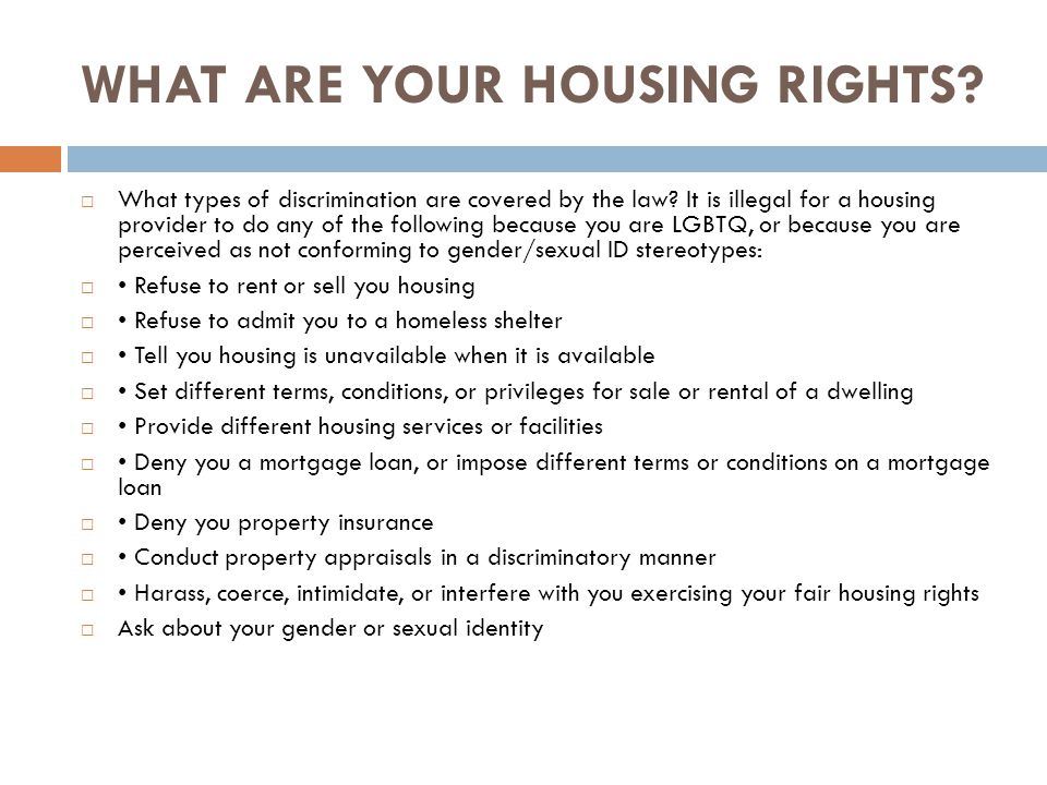 WHAT ARE YOUR HOUSING RIGHTS. What types of discrimination are covered by the law.
