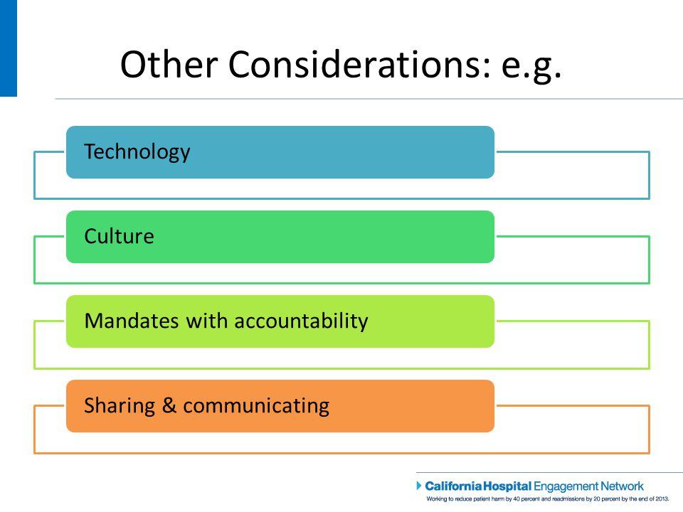 Other Considerations: e.g. TechnologyCultureMandates with accountabilitySharing & communicating