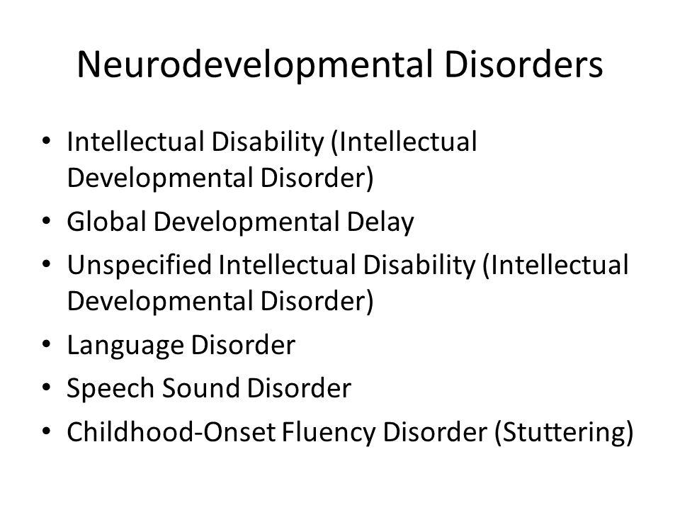 Neurodevelopmental Disorders Intellectual Disability (Intellectual Developmental Disorder) Global Developmental Delay Unspecified Intellectual Disabil