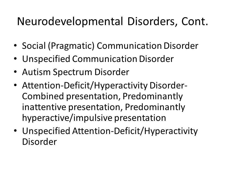 Neurodevelopmental Disorders, Cont. Social (Pragmatic) Communication Disorder Unspecified Communication Disorder Autism Spectrum Disorder Attention-De
