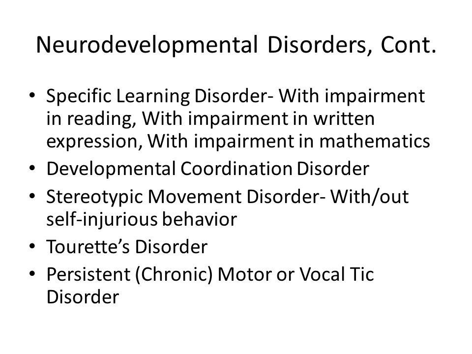 Neurodevelopmental Disorders, Cont. Specific Learning Disorder- With impairment in reading, With impairment in written expression, With impairment in