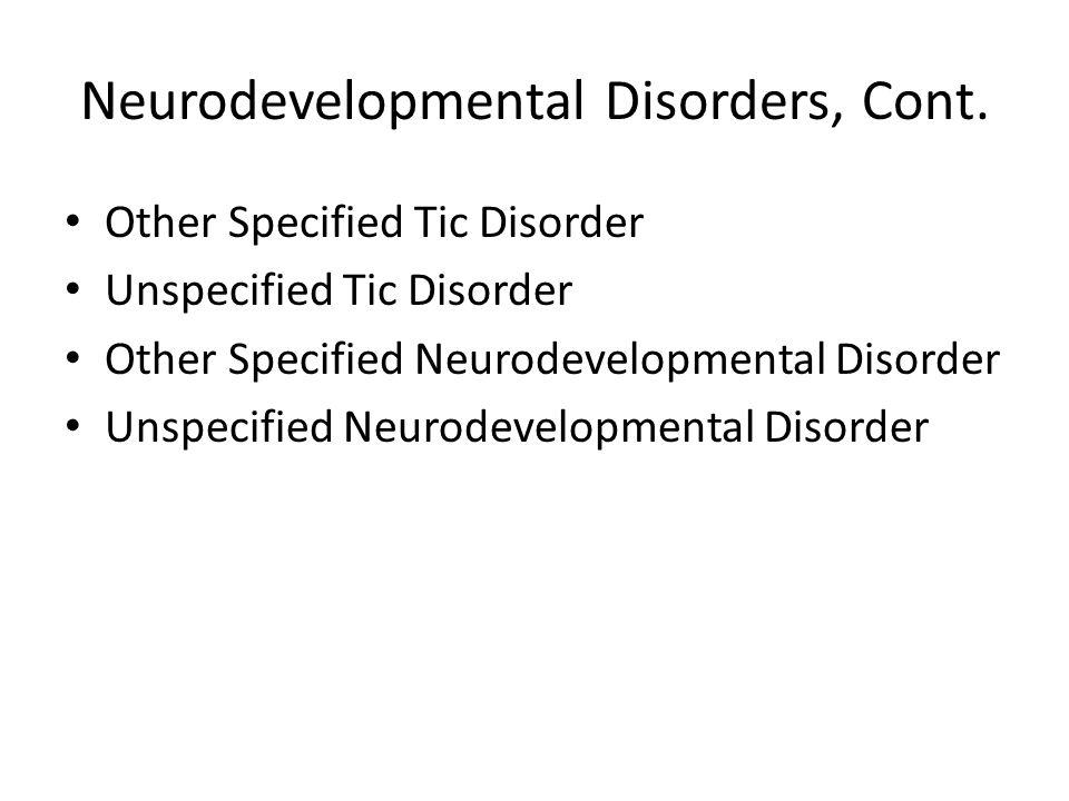 Neurodevelopmental Disorders, Cont. Other Specified Tic Disorder Unspecified Tic Disorder Other Specified Neurodevelopmental Disorder Unspecified Neur