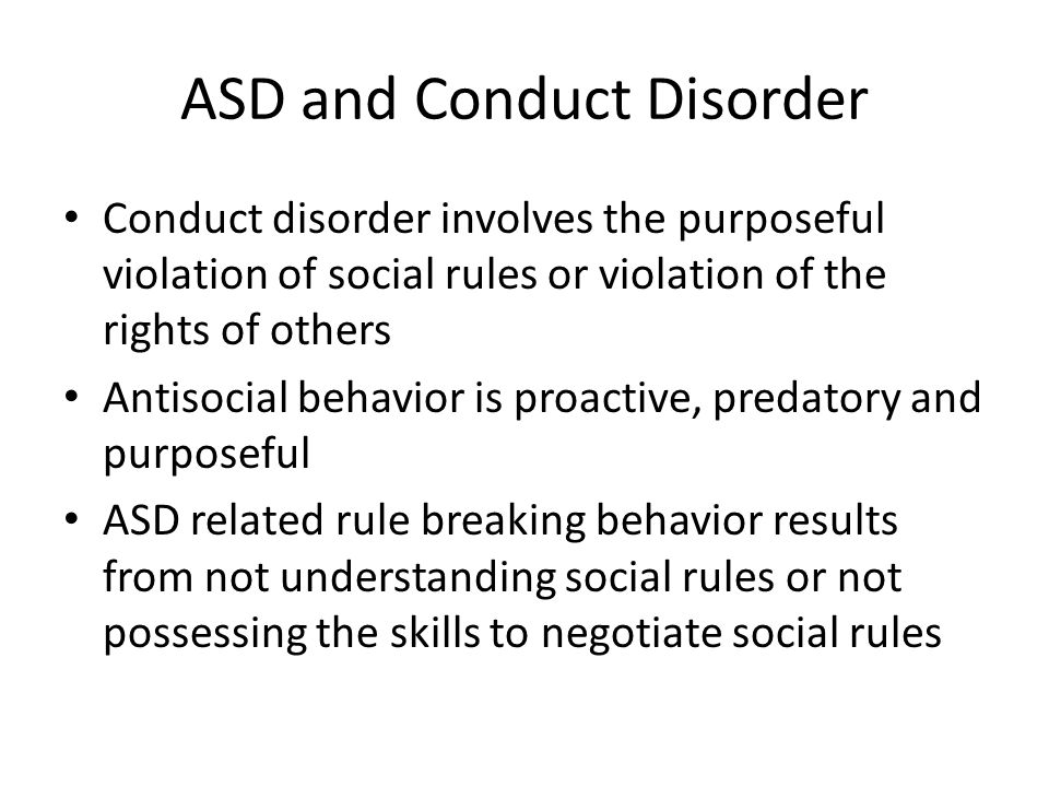 ASD and Conduct Disorder Conduct disorder involves the purposeful violation of social rules or violation of the rights of others Antisocial behavior i